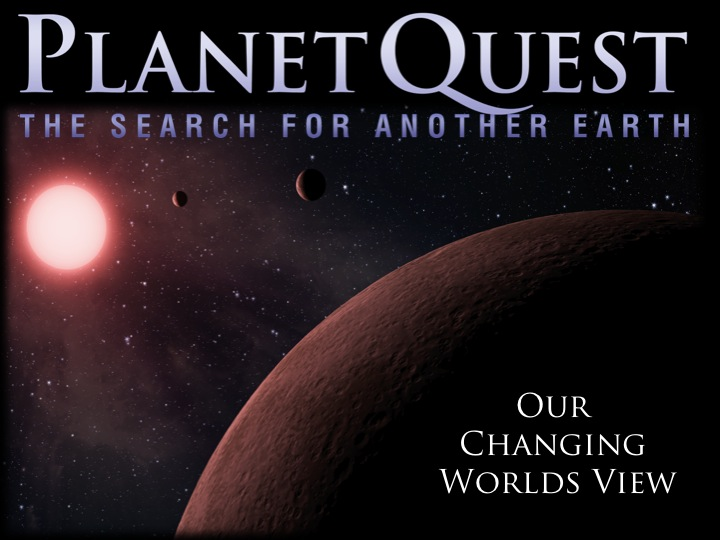 PowerPoint: PlanetQuest: Our Changing Worlds View - Updated!